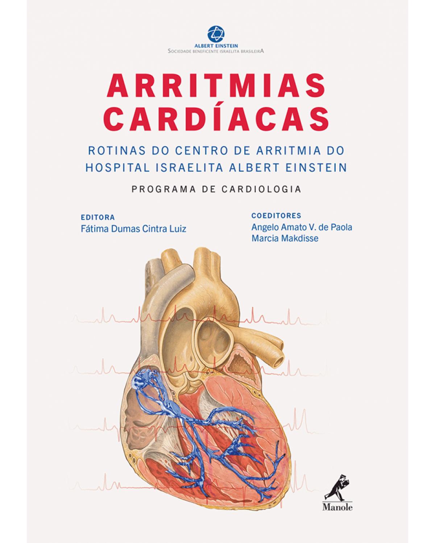 Arritmias cardíacas - Rotinas do Centro de Arritmia do Hospital Israelita Albert Einstein: Programa de Cardiologia - 1ª Edição | 2015