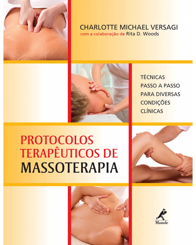 Protocolos terapêuticos de massoterapia: Técnicas passo a passo para diversas condições clínicas - 1ª Edição | 2015