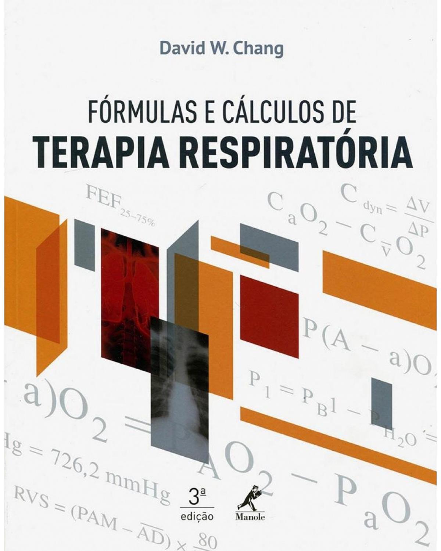 Fórmulas e cálculos de terapia respiratória - 3ª Edição   2015