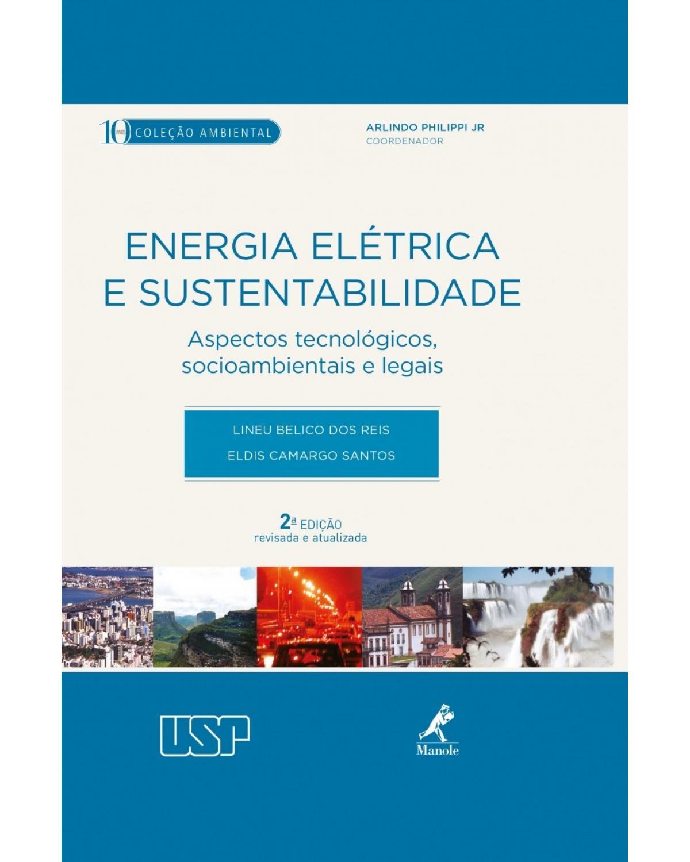 Energia elétrica e sustentabilidade: aspectos tecnológicos, socioambientais e legais - 2ª Edição | 2014