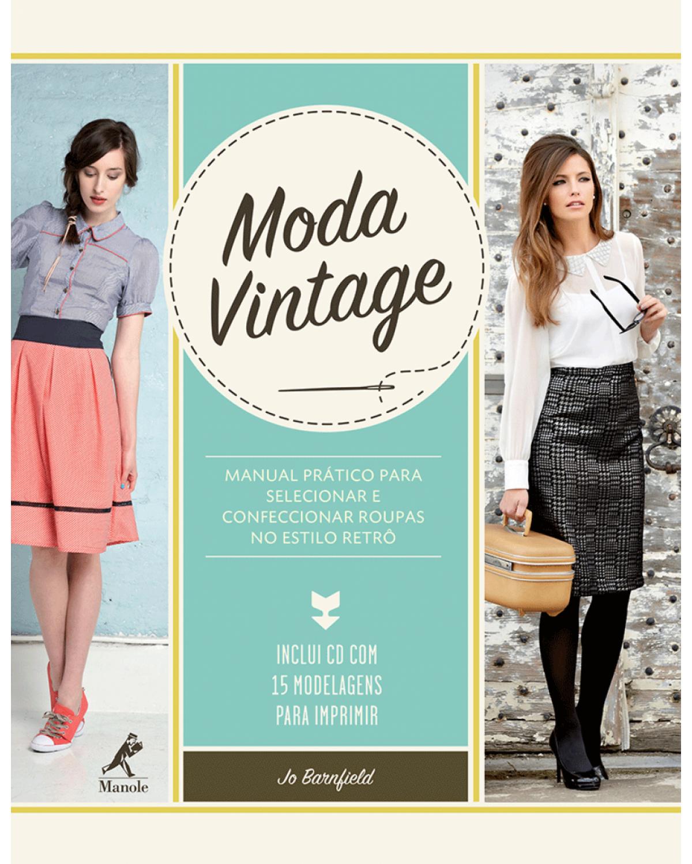 Moda vintage: Manual prático para selecionar e confeccionar roupas no estilo retrô - 1ª Edição   2014