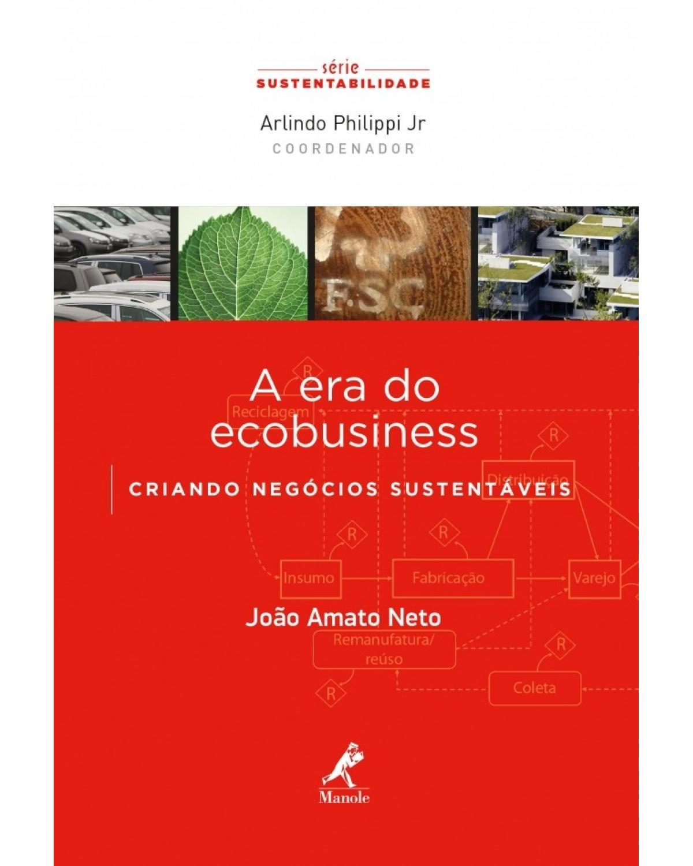 A era do ecobusiness: Criando negócios sustentáveis - 1ª Edição | 2014