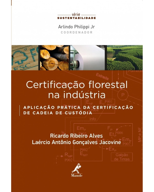 Certificação florestal na indústria: aplicação prática da certificação de cadeia de custódia - 1ª Edição | 2014
