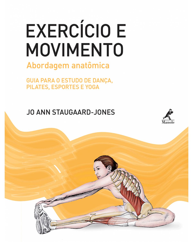 Exercício e movimento - Abordagem anatômica: guia para o estudo de dança, pilates, esportes e yoga - 1ª Edição | 2015