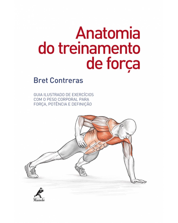 Anatomia do treinamento de força: Guia ilustrado de exercícios com o peso corporal para força, potência e definição - 1ª Edição | 2016