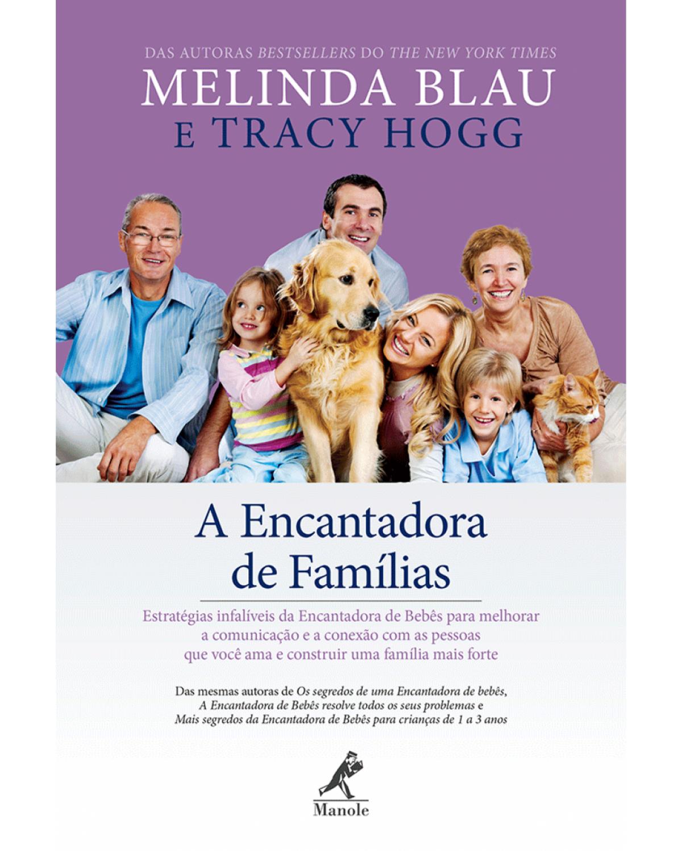 A encantadora de famílias: Estratégias infalíveis da Encantadora de bebês para melhorar a comunicação e a conexão com as pessoas que você ama e construir uma família mais forte - 1ª Edição | 2015