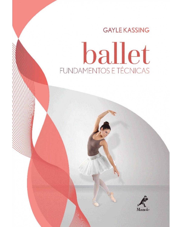 Ballet: Fundamentos e técnicas - 1ª Edição   2016
