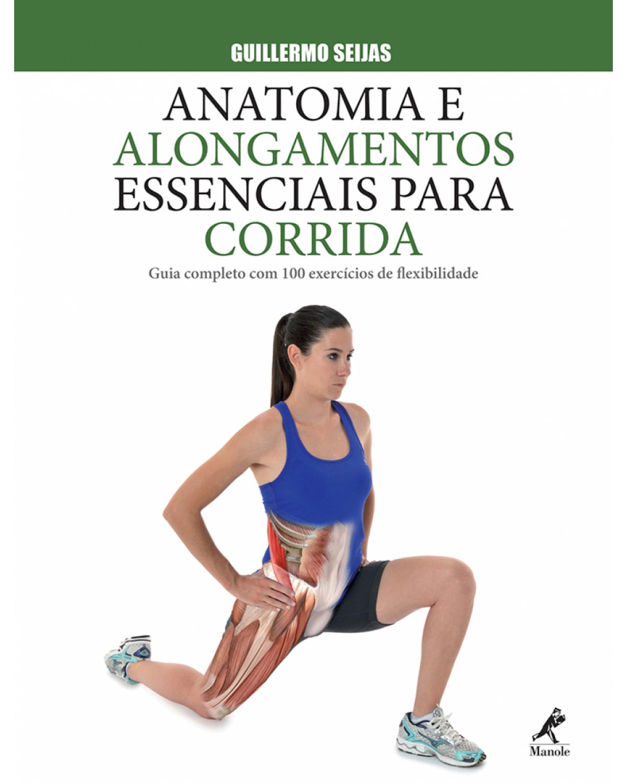 Anatomia e alongamentos essenciais para corrida: Guia completo com 100 exercícios de flexibilidade - 1ª Edição | 2015