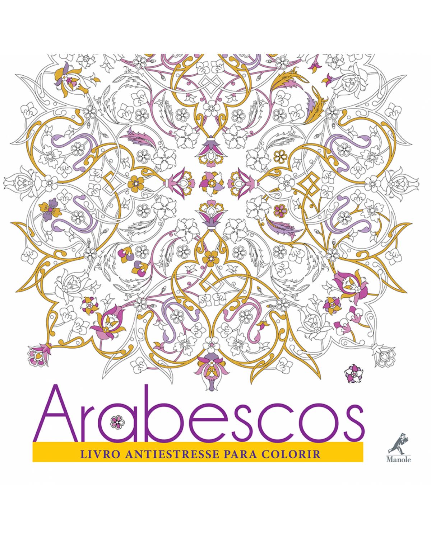 Arabescos: Livro antiestresse para colorir - 1ª Edição | 2016