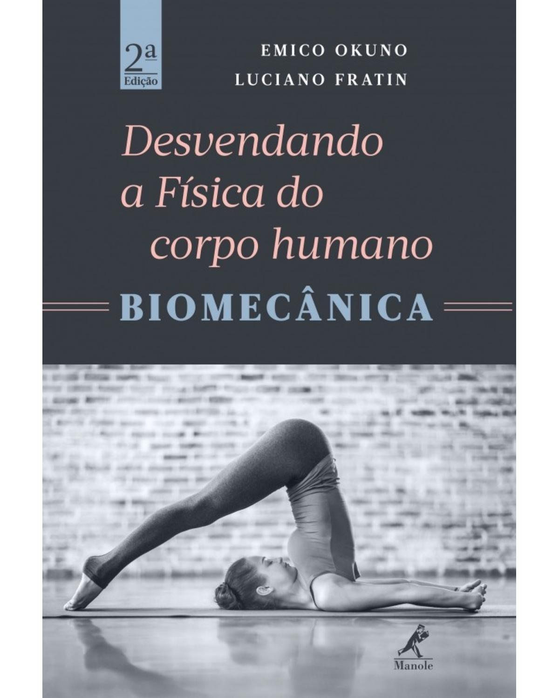 Desvendando a física do corpo humano: Biomecânica - 2ª Edição | 2016