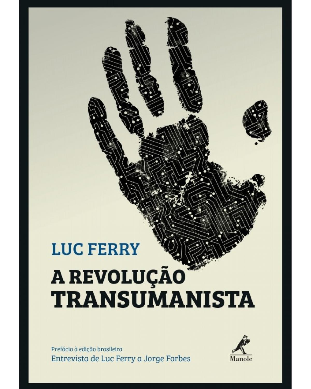 A revolução transumanista - 1ª Edição | 2018