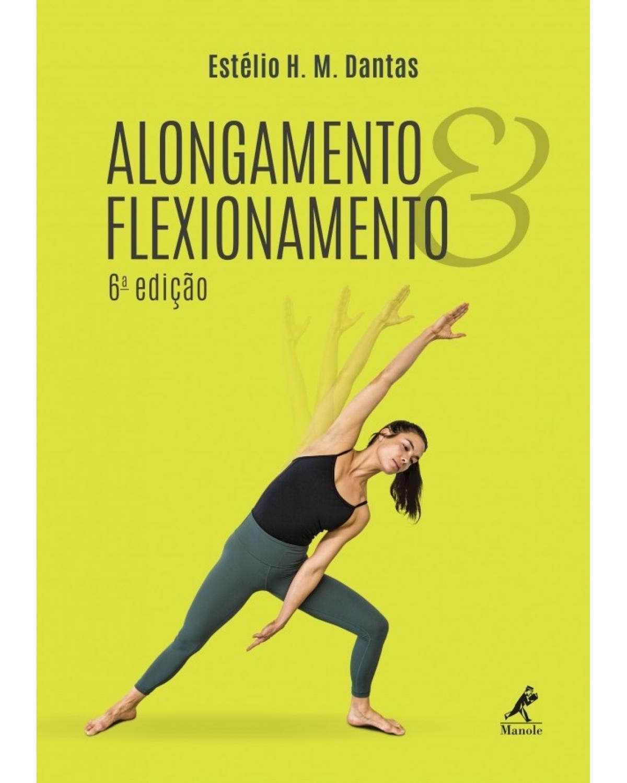 Alongamento e flexionamento - 6ª Edição | 2017