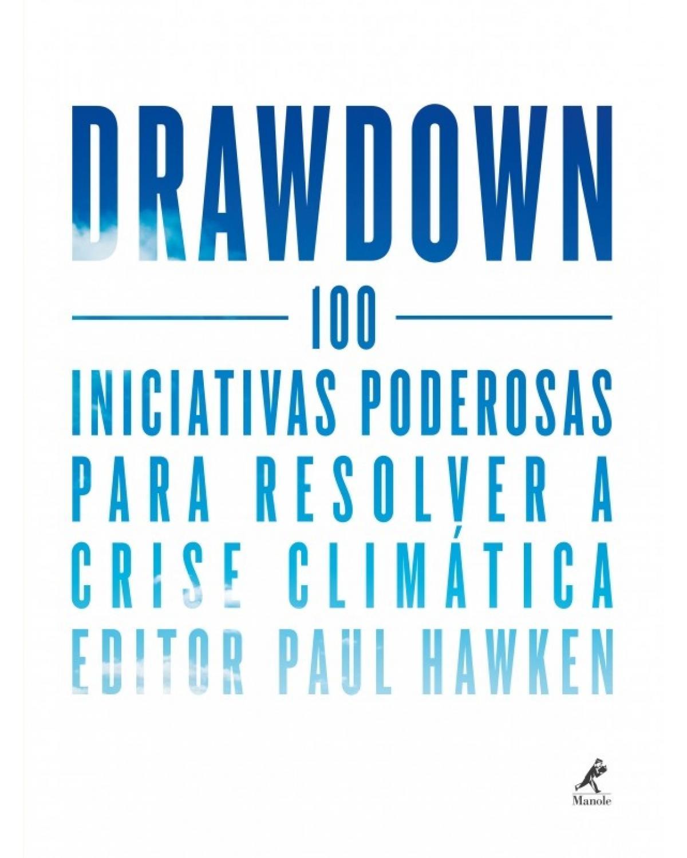 Drawdown - 100 iniciativas poderosas para resolver a crise climática - 1ª Edição   2018