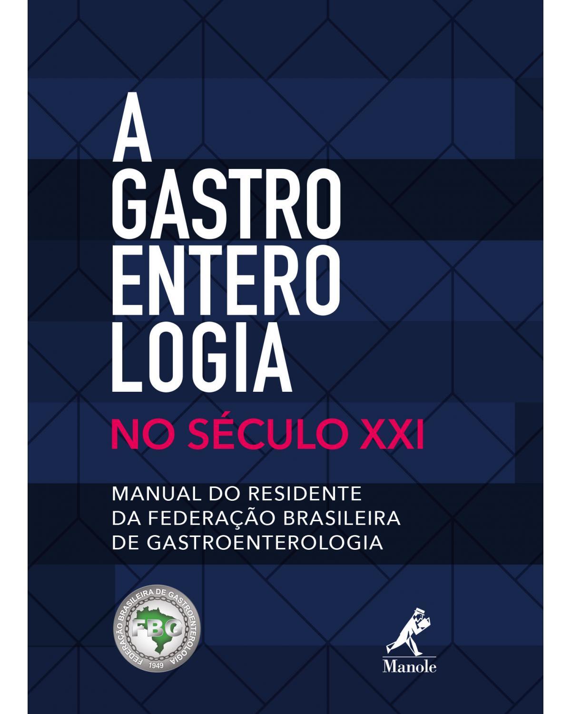 A gastroenterologia no século XXI: Manual do residente da Federação Brasileira de Gastroenterologia - 1ª Edição | 2018