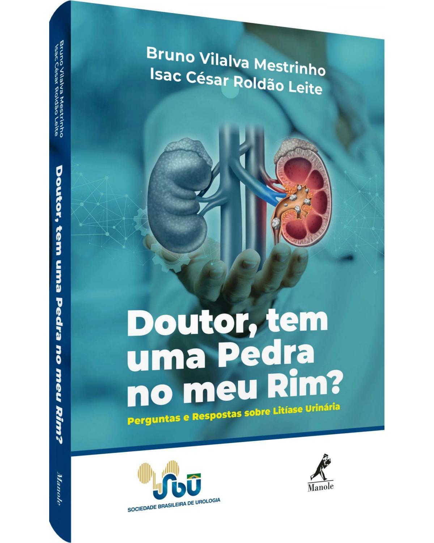 Doutor, tem uma pedra no meu rim? - perguntas e respostas sobre litíase urinária - 1ª Edição | 2019
