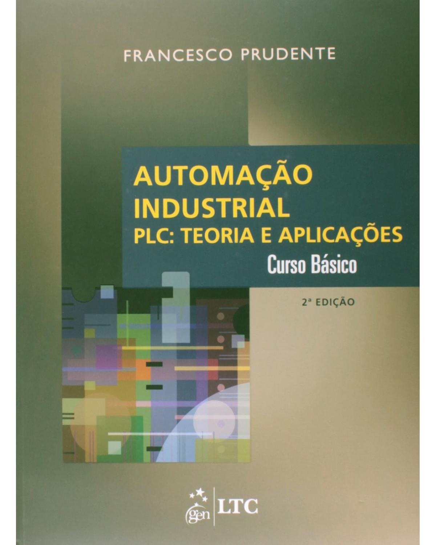 Automação industrial - PLC: teoria e aplicações - Curso básico - 2ª Edição | 2011