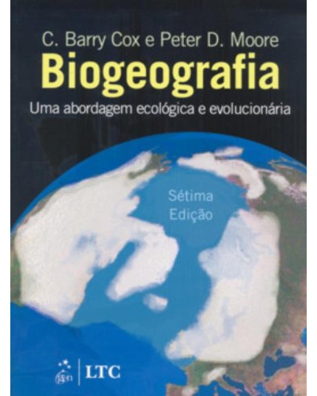 Biogeografia: Uma abordagem ecológica e evolucionária - 7ª Edição | 2009
