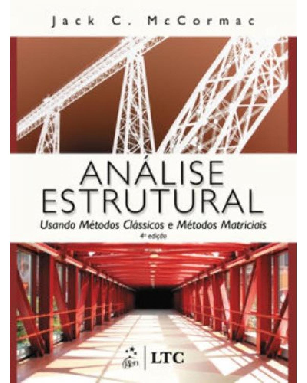 Análise estrutural: Usando métodos clássicos e métodos matriciais - 4ª Edição   2009