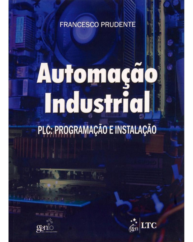 Automação industrial: PLC - Programação e instalação - 1ª Edição | 2010