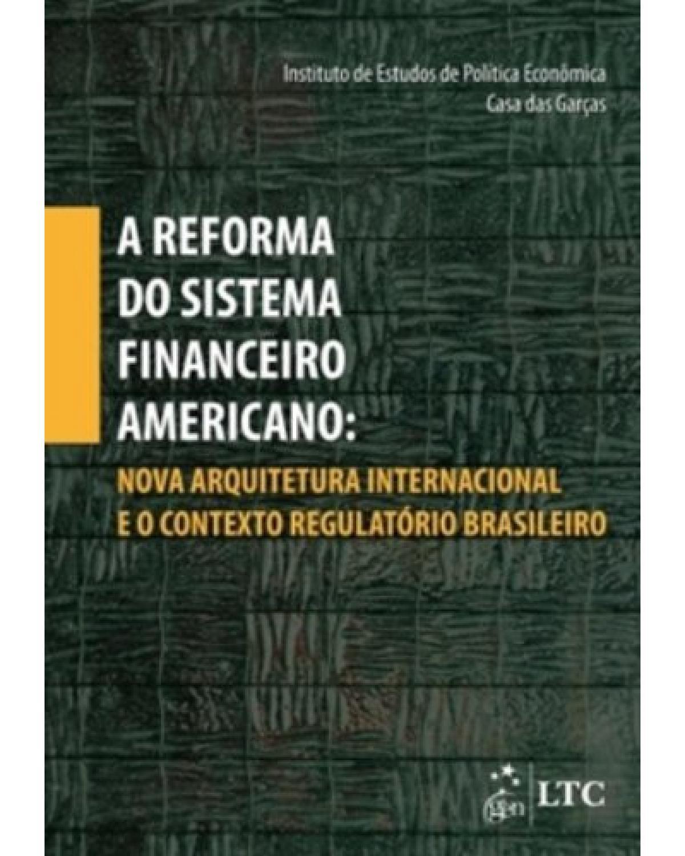 A reforma do sistema financeiro americano: Nova arquitetura internacional e o contexto regulatório brasileiro - 1ª Edição | 2010