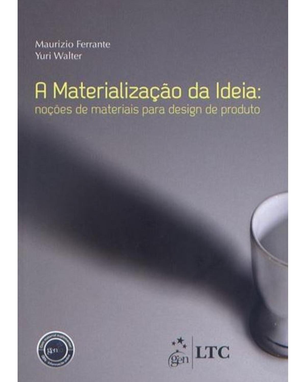 A materialização da ideia: Noções de materiais para design de produto - 1ª Edição | 2010