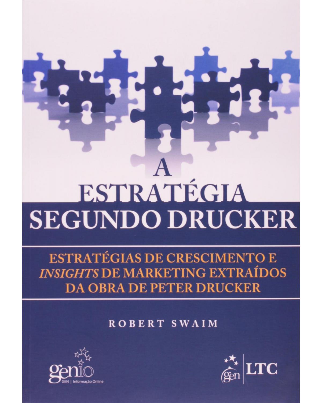 A estratégia segundo Drucker: Estratégias de crescimento e insights de marketing extraídos da obra de Peter Drucker - 1ª Edição