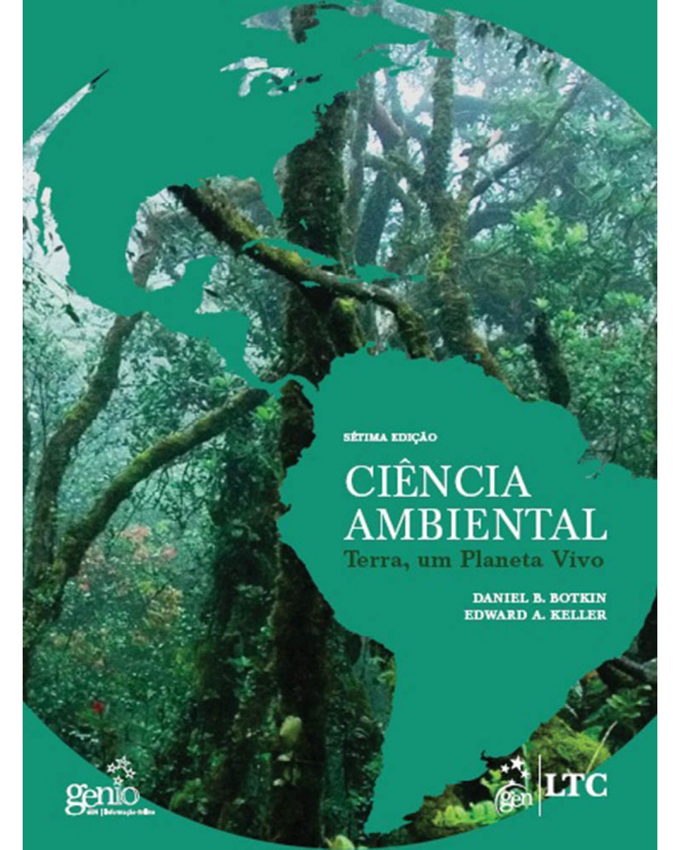 Ciência ambiental: Terra, um planeta vivo - 7ª Edição | 2011