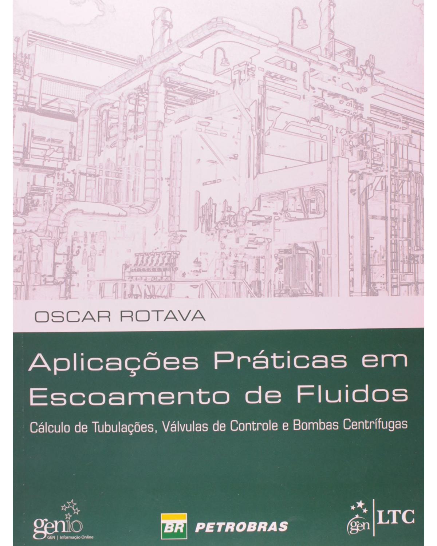 Aplicações práticas em escoamento de fluidos: Cálculo de tubulações, válvulas de controle e bombas centrífugas - 1ª Edição | 2012