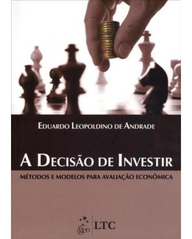 A decisão de investir: Métodos e modelos para avaliação econômica - 1ª Edição | 2013