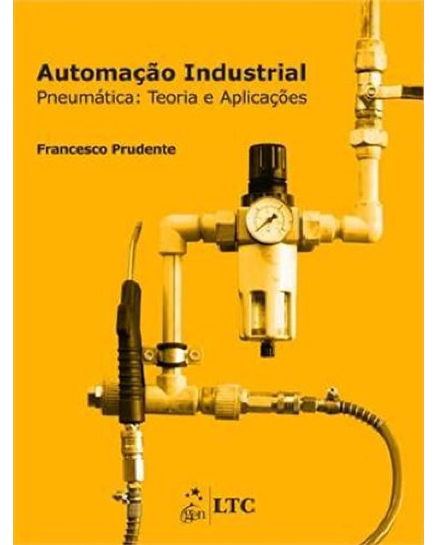 Automação industrial: Pneumática - Teoria e aplicações - 1ª Edição | 2013