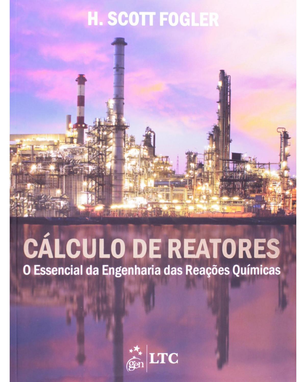 Cálculo de reatores - O essencial da engenharia das reações químicas