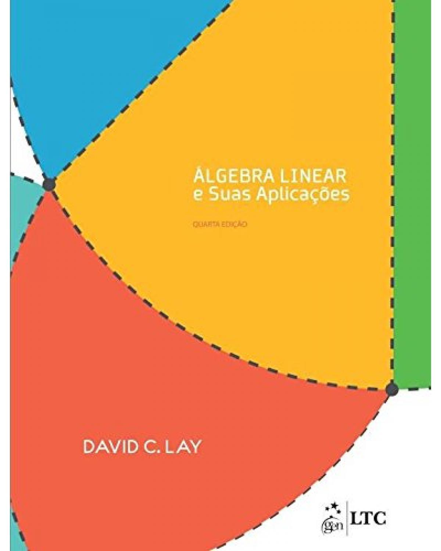 Álgebra linear e suas aplicações - 4ª Edição | 2013