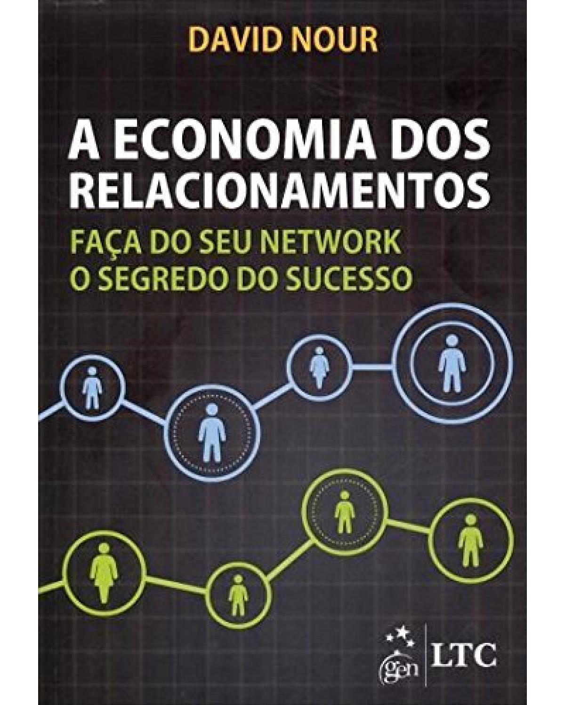 A economia dos relacionamentos: Faça do seu network o segredo do sucesso - 1ª Edição | 2014