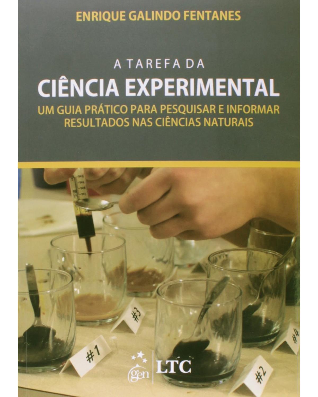A tarefa da ciência experimental: Um guia prático para pesquisar e informar resultados nas ciências naturais - 1ª Edição   2014