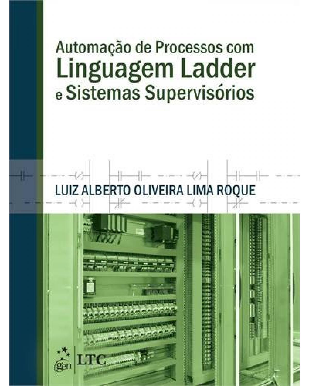 Automação de processos com linguagem ladder e sistemas supervisórios - 1ª Edição | 2014