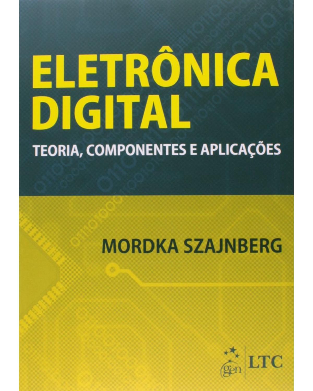 Eletrônica digital: Teoria, componentes e aplicações - 1ª Edição | 2014