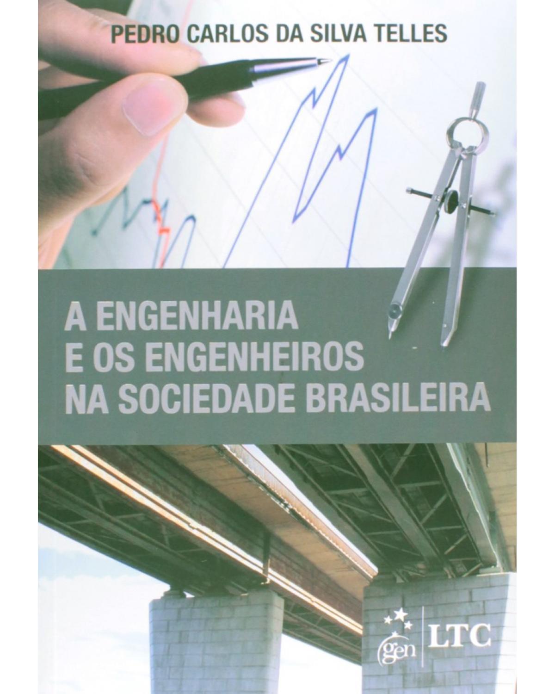A engenharia e os engenheiros na sociedade brasileira - 1ª Edição