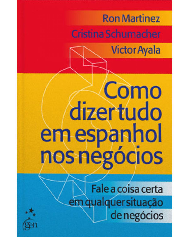 Como dizer tudo em espanhol nos negócios - 1ª Edição | 2003