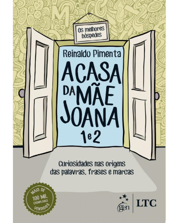A casa da mãe Joana 1 e 2: Curiosidades nas origens das palavras, frases e marcas - 1ª Edição | 2016
