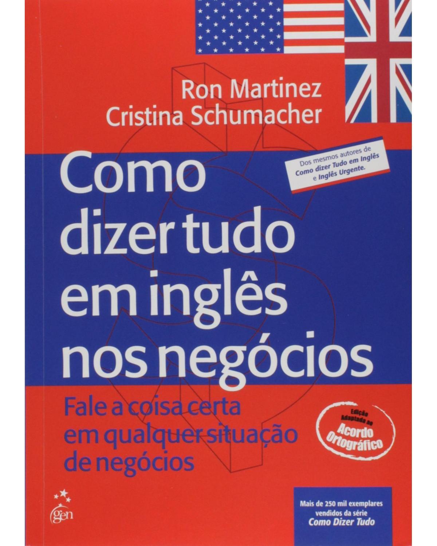 Como dizer tudo em inglês nos negócios: Fale a coisa certa em qualquer situação de negócios - 1ª Edição | 2003