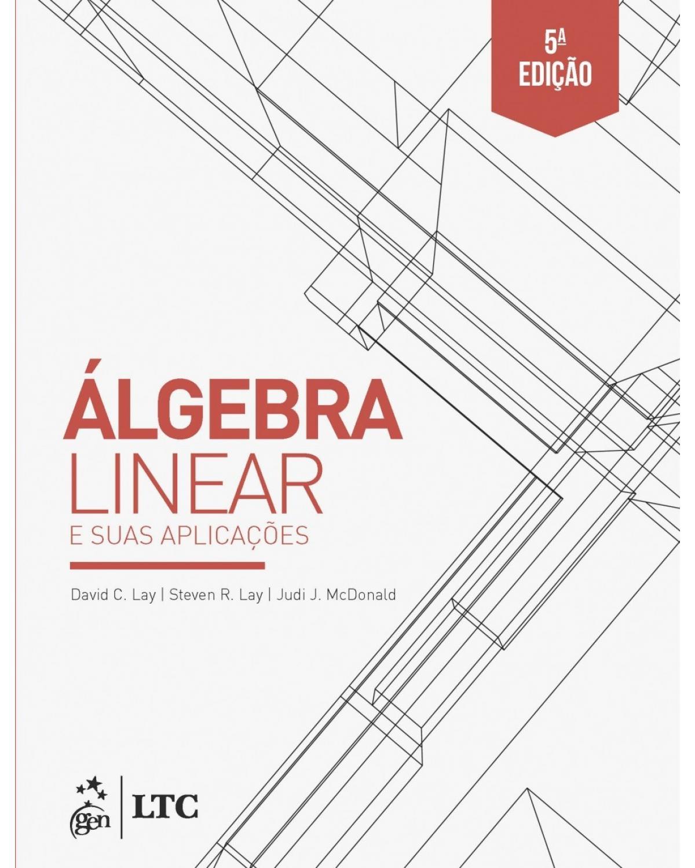 Álgebra linear e suas aplicações - 5ª Edição | 2018