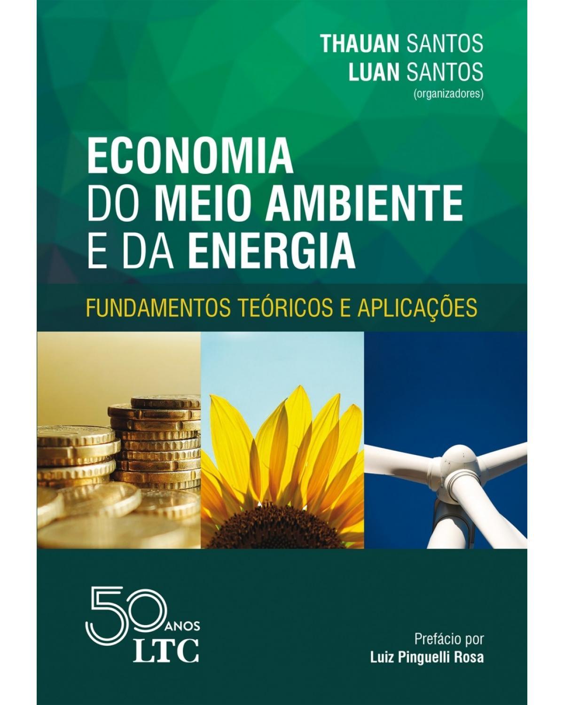 Economia do meio ambiente e da energia: fundamentos teóricos e aplicações - 1ª Edição | 2018