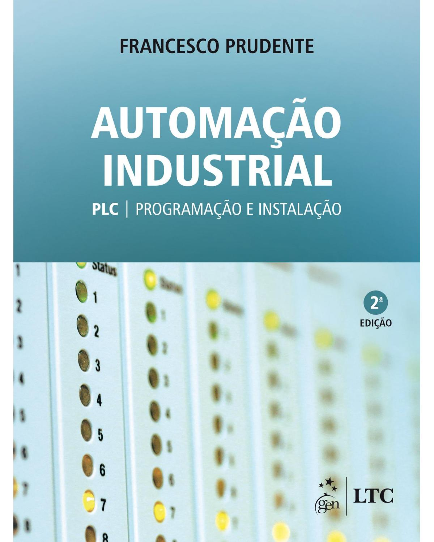 Automação industrial: PLC - Programação e instalação - 2ª Edição | 2020