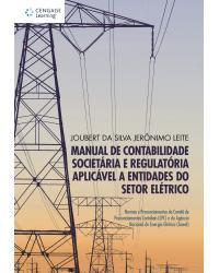 Manual de contabilidade societária e regulatória aplicável a entidades do setor elétrico: Normas e pronunciamentos do Comitê de Pronunciamentos Contábeis (CPC) e da Agência Nacional de Energia Elétrica (Aneel) - 1ª Edição