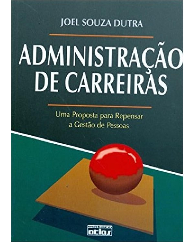Administração de carreiras: Uma proposta para repensar a gestão de pessoas - 1ª Edição | 1996