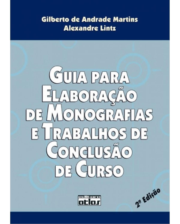 Guia para elaboração de monografias e trabalhos de conclusão de curso - 2ª Edição | 2007