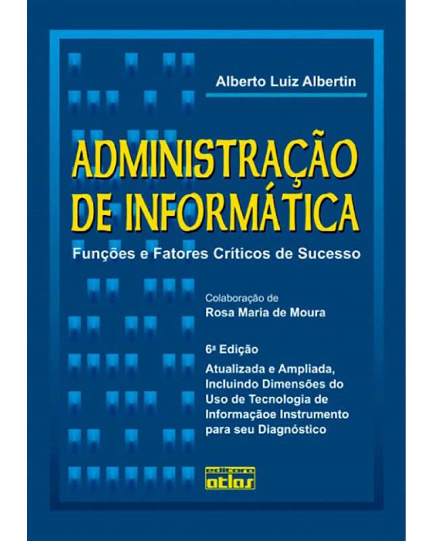 Administração de informática: Funções e fatores críticos de sucesso - 6ª Edição | 2009