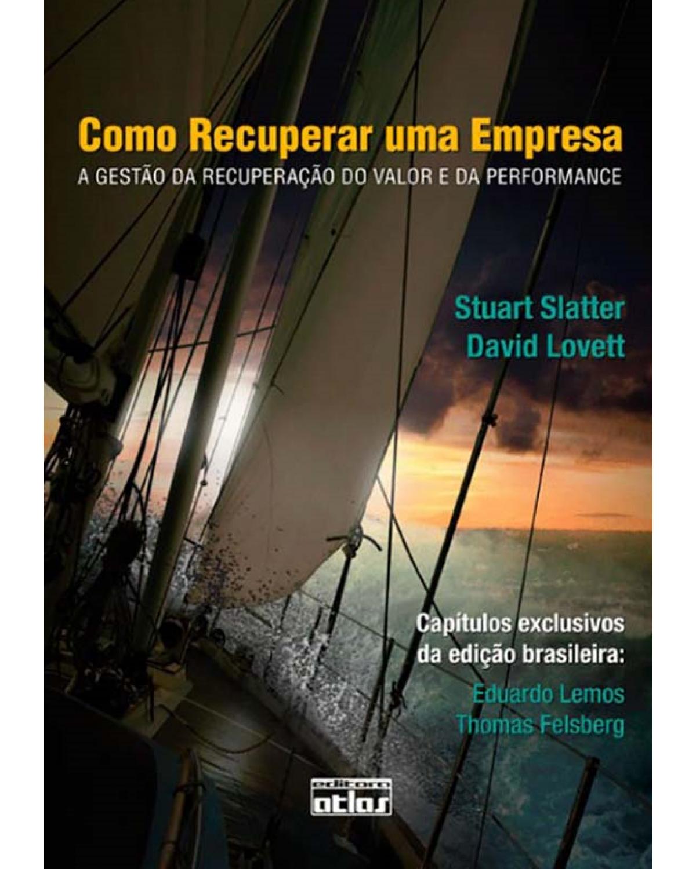 Como recuperar uma empresa: A gestão da recuperação do valor e da performance - 1ª Edição | 2009