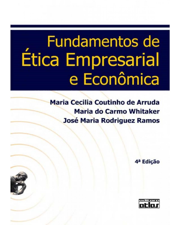 Fundamentos de ética empresarial e econômica - 4ª Edição   2009