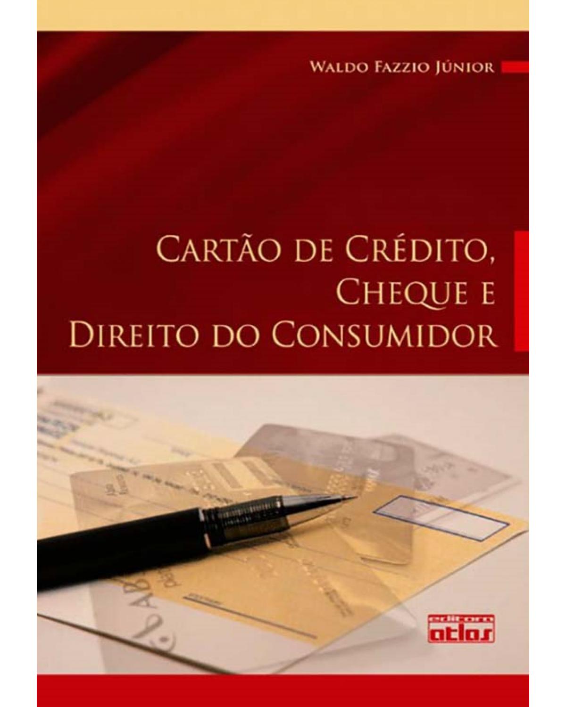 Cartão de crédito, cheque e direito do consumidor: Legislação, doutrina e jurisprudência - 1ª Edição | 2010